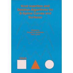 Knot Insertion and Deletion Algorithms for B-Spline Curves and Surfaces (Geometric Design Publications)