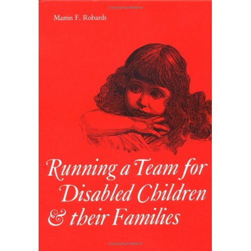 Running a Team for Disabled Children and their Families (Clinics in Developmental Medicine (Mac Keith Press))