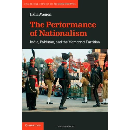 The Performance of Nationalism: India, Pakistan, and the Memory of Partition (Cambridge Studies in Modern Theatre)