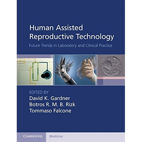 Human Assisted Reproductive Technology: Future Trends in Laboratory and Clinical Practice (Cambridge Medicine)