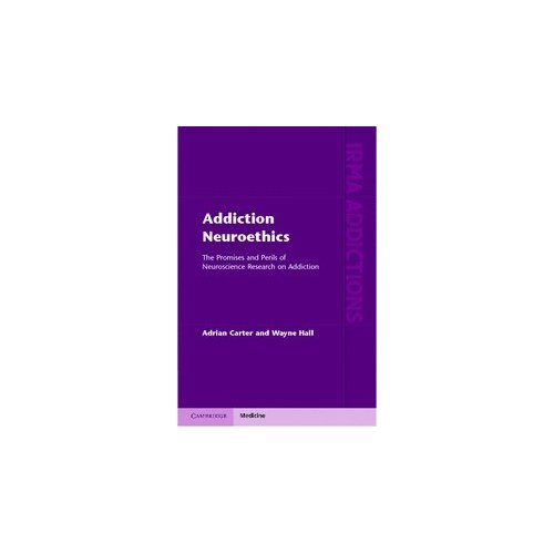 Addiction Neuroethics: The Promises and Perils of Neuroscience Research on Addiction (International Research Monographs in the Addictions)