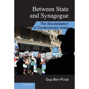Between State and Synagogue: The Secularization of Contemporary Israel (Cambridge Middle East Studies)