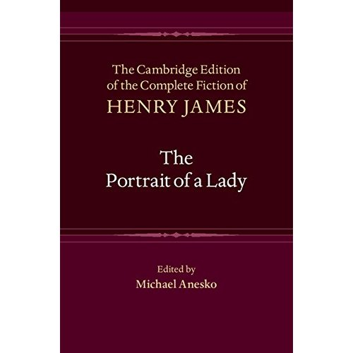 The Portrait of a Lady (The Cambridge Edition of the Complete Fiction of Henry James)
