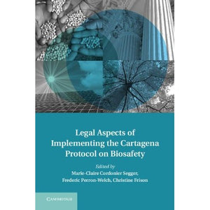 Legal Aspects of Implementing the Cartagena Protocol on Biosafety (Treaty Implementation for Sustainable Development)