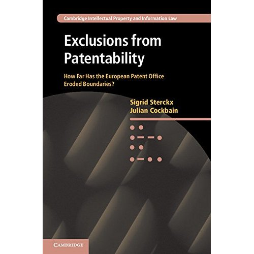 Exclusions from Patentability: How Far Has the European Patent Office Eroded Boundaries? (Cambridge Intellectual Property and Information Law)