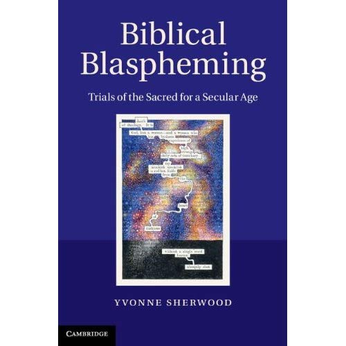Biblical Blaspheming: Trials of the Sacred for a Secular Age