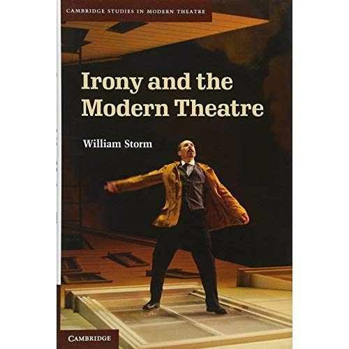 Irony and the Modern Theatre (Cambridge Studies in Modern Theatre)