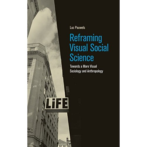 Reframing Visual Social Science: Towards a More Visual Sociology and Anthropology