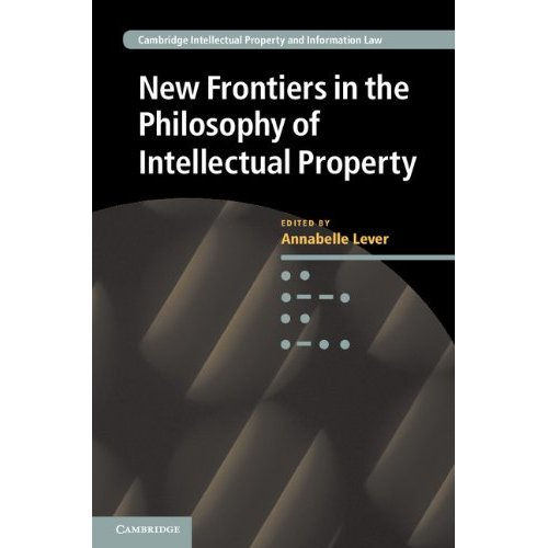 New Frontiers in the Philosophy of Intellectual Property (Cambridge Intellectual Property and Information Law)