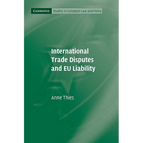 International Trade Disputes and EU Liability (Cambridge Studies in European Law and Policy)