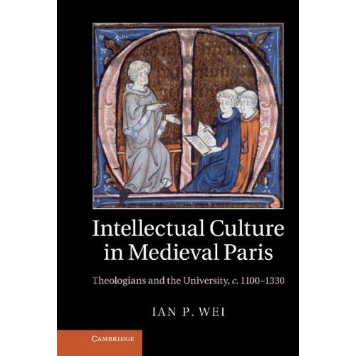 Intellectual Culture in Medieval Paris: Theologians and the University, c.1100-1330