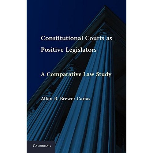 Constitutional Courts as Positive Legislators: A Comparative Law Study