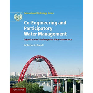Co-Engineering and Participatory Water Management: Organisational Challenges for Water Governance (International Hydrology Series)