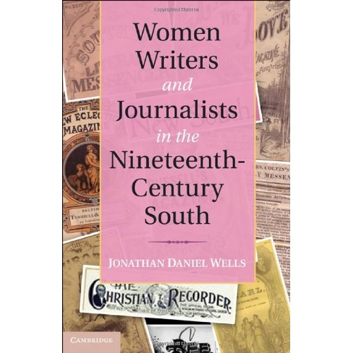 Women Writers and Journalists in the Nineteenth-Century South (Cambridge Studies on the American South)