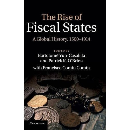 The Rise of Fiscal States: A Global History, 1500-1914