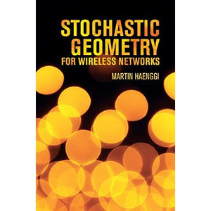 Stochastic Geometry for Wireless Networks