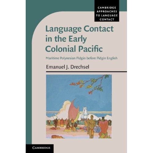Language Contact in the Early Colonial Pacific: Maritime Polynesian Pidgin before Pidgin English (Cambridge Approaches to Language Contact)
