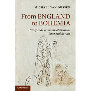 From England to Bohemia: Heresy and Communication in the Later Middle Ages: 86 (Cambridge Studies in Medieval Literature, Series Number 86)