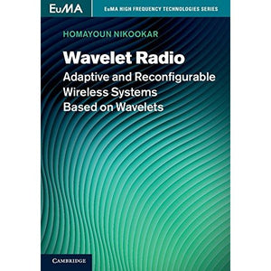 Wavelet Radio: Adaptive and Reconfigurable Wireless Systems Based on Wavelets (EuMA High Frequency Technologies Series)