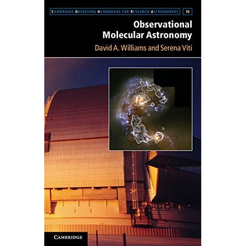 Observational Molecular Astronomy: Exploring the Universe Using Molecular Line Emissions (Cambridge Observing Handbooks for Research Astronomers)