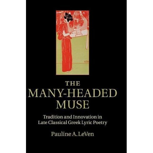 The Many-Headed Muse: Tradition and Innovation in Late Classical Greek Lyric Poetry