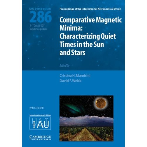 Comparative Magnetic Minima (IAU S286): Characterizing Quiet Times in the Sun and Stars (Proceedings of the International Astronomical Union Symposia and Colloquia)