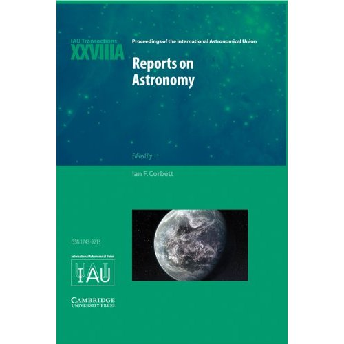 Reports on Astronomy 2010-2012 (IAU XXVIIIA): IAU Transactions XXVIIIA: 28A (Proceedings of the International Astronomical Union Symposia and Colloquia)