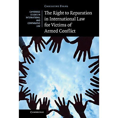 The Right to Reparation in International Law for Victims of Armed Conflict (Cambridge Studies in International and Comparative Law)