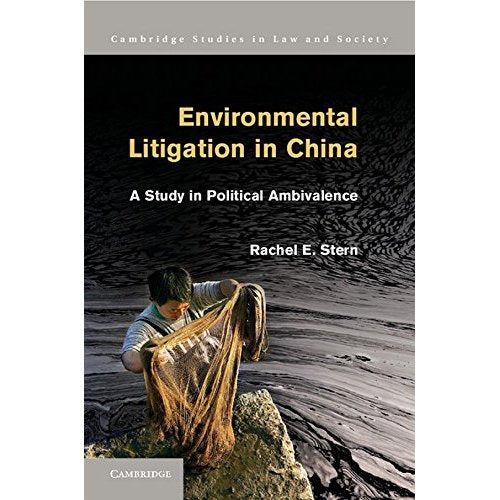 Environmental Litigation in China: A Study in Political Ambivalence (Cambridge Studies in Law and Society)