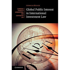 Global Public Interest in International Investment Law (Cambridge Studies in International and Comparative Law)