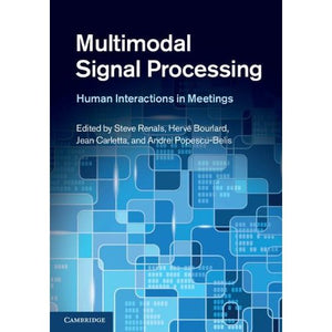 Multimodal Signal Processing: Human Interactions in Meetings