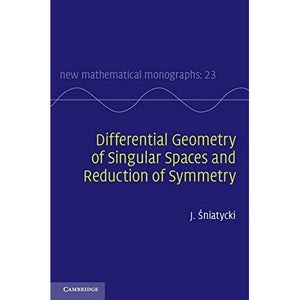 Differential Geometry of Singular Spaces and Reduction of Symmetry (New Mathematical Monographs)