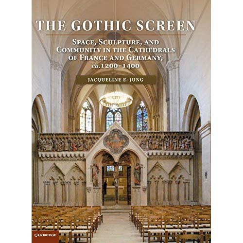 The Gothic Screen: Space, Sculpture, and Community in the Cathedrals of France and Germany, ca.1200–1400