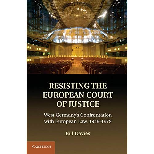 Resisting the European Court of Justice: West Germany's Confrontation with European Law, 1949–1979