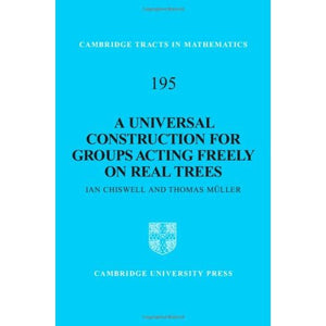 A Universal Construction for Groups Acting Freely on Real Trees (Cambridge Tracts in Mathematics)