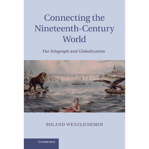 Connecting the Nineteenth-Century World: The Telegraph and Globalization