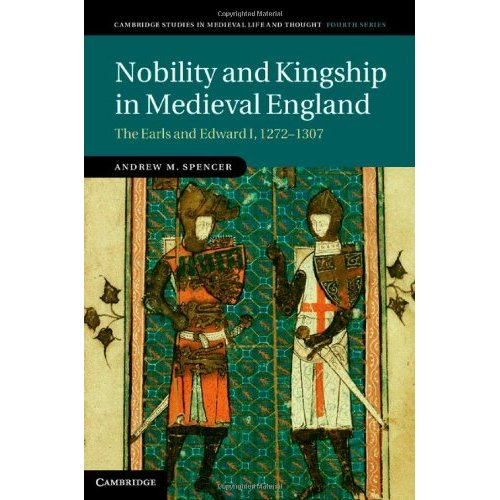 Nobility and Kingship in Medieval England: The Earls and Edward I, 1272-1307 (Cambridge Studies in Medieval Life and Thought: Fourth Series)