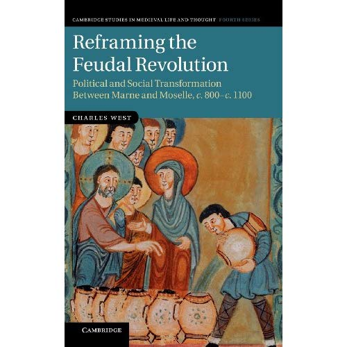 Reframing the Feudal Revolution (Cambridge Studies in Medieval Life and Thought: Fourth Series)