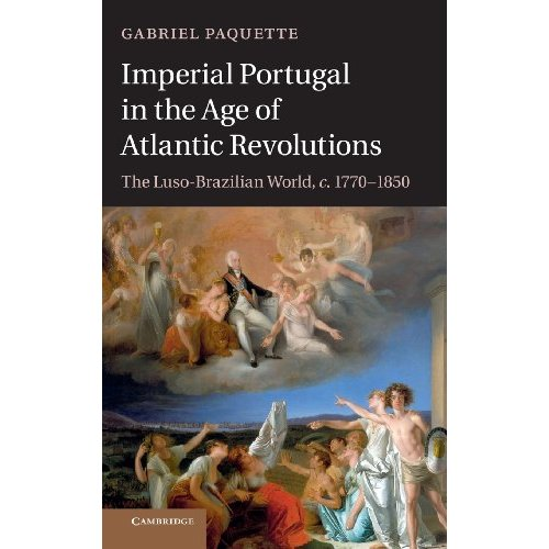 Imperial Portugal in the Age of Atlantic Revolutions: The Luso-Brazilian World, c.1770-1850