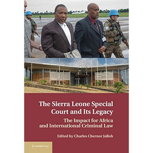 The Sierra Leone Special Court and its Legacy: The Impact for Africa and International Criminal Law