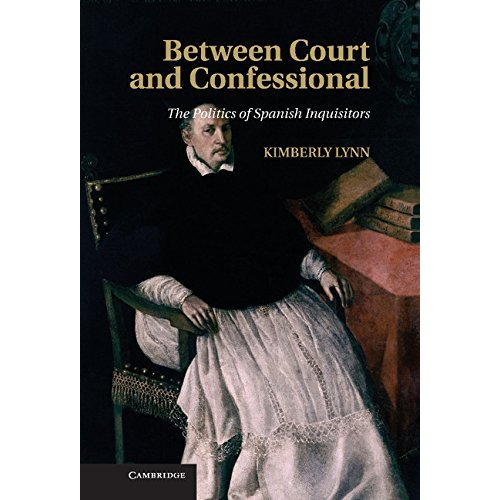 Between Court and Confessional: The Politics of Spanish Inquisitors