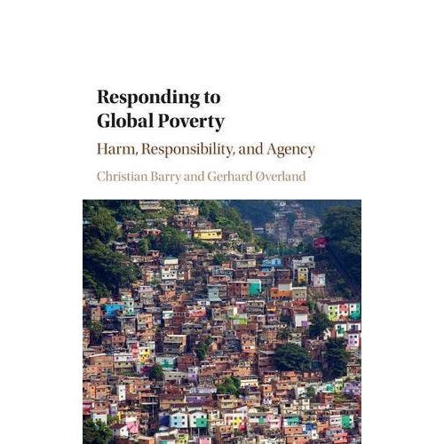 Responding to Global Poverty: Harm, Responsibility, and Agency