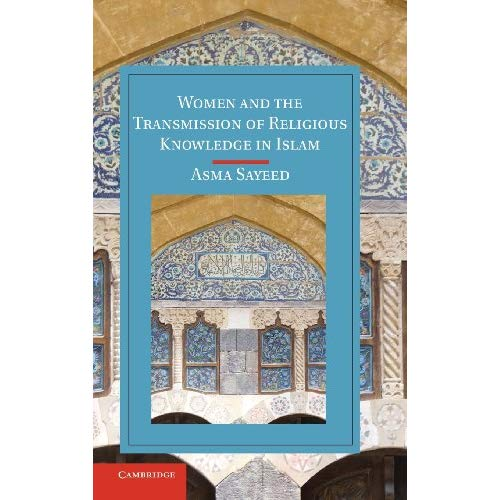 Women and the Transmission of Religious Knowledge in Islam (Cambridge Studies in Islamic Civilization)
