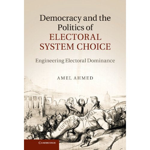 Democracy and the Politics of Electoral System Choice: Engineering Electoral Dominance