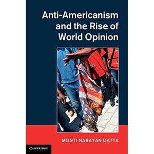 Anti-Americanism and the Rise of World Opinion: Consequences for the US National Interest