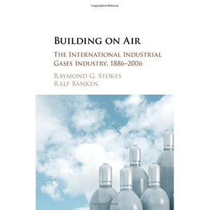 Building on Air: The International Industrial Gases Industry, 1886-2006