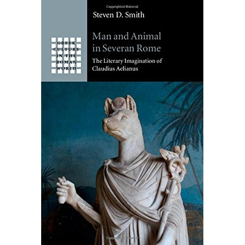 Man and Animal in Severan Rome: The Literary Imagination of Claudius Aelianus (Greek Culture in the Roman World)