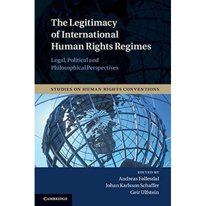 The Legitimacy of International Human Rights Regimes: Legal, Political and Philosophical Perspectives (Studies on Human Rights Conventions)