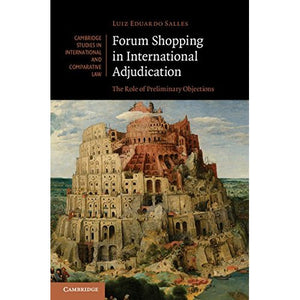 Forum Shopping in International Adjudication: The Role of Preliminary Objections (Cambridge Studies in International and Comparative Law)