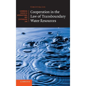 Cooperation in the Law of Transboundary Water Resources (Cambridge Studies in International and Comparative Law)